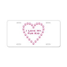 I Love My Fur Kid W/Pink Paw Aluminum License Plat