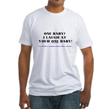 I laugh at your one baby! Shirt