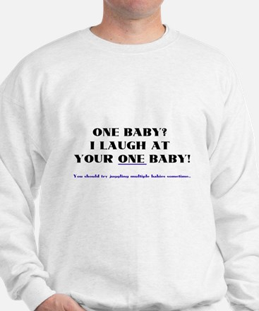 I laugh at your one baby! Sweatshirt