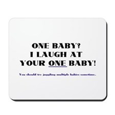 I laugh at your one baby! Mousepad