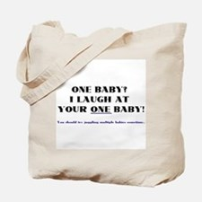 I laugh at your one baby! Tote Bag