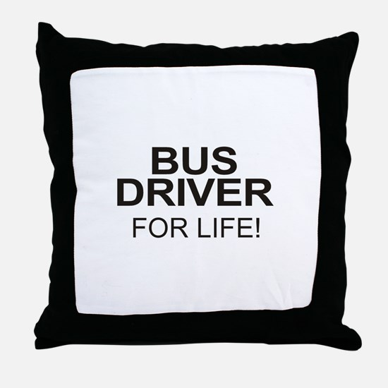 Bus Driver For Life Throw Pillow