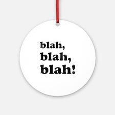 Blah, blah, blah Ornament (Round)