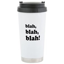 Blah, blah, blah Travel Coffee Mug