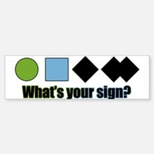 What's your sign? Bumper Bumper Sticker