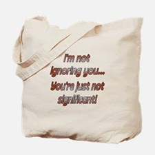 Not ignoring you Tote Bag