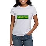 Frack Baby Frack Women's T-Shirt