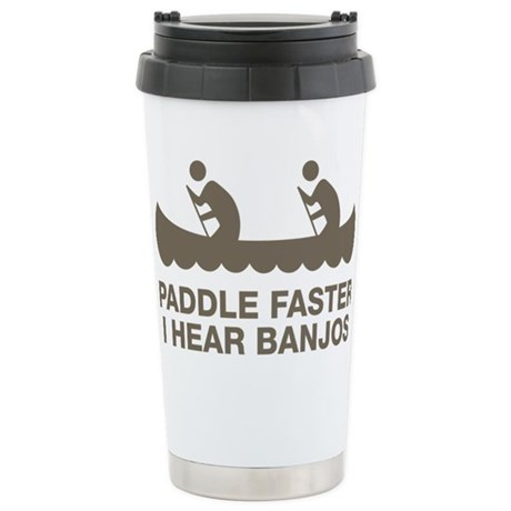Paddle Faster I Hear Banjos Stainless Steel Travel