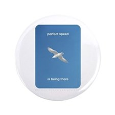 "Perfect Speed Is Being There 3.5"" Button"