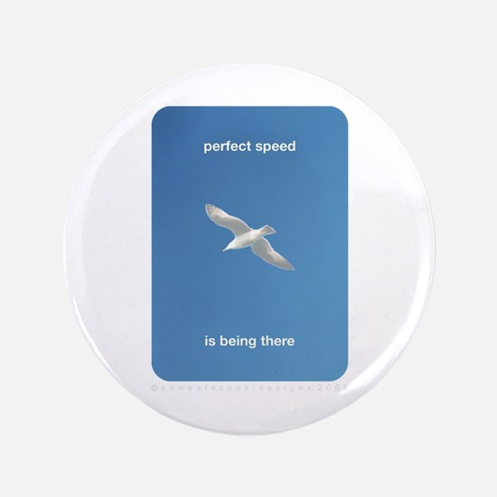 """Perfect Speed Is Being There 3.5"""" Button"""