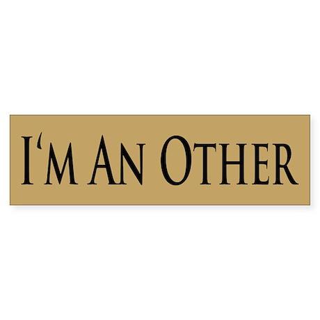 I'm An Other Bumper Sticker