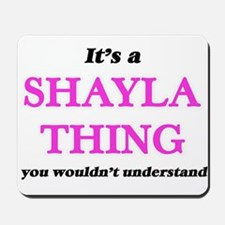 It's a Shayla thing, you wouldn' Mousepad