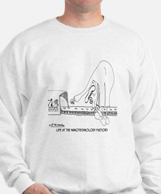 Life at the Nano Technology Factory Sweatshirt