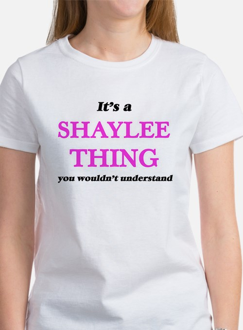 It's a Shaylee thing, you wouldn't T-Shirt