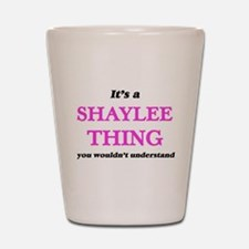It's a Shaylee thing, you wouldn&#3 Shot Glass