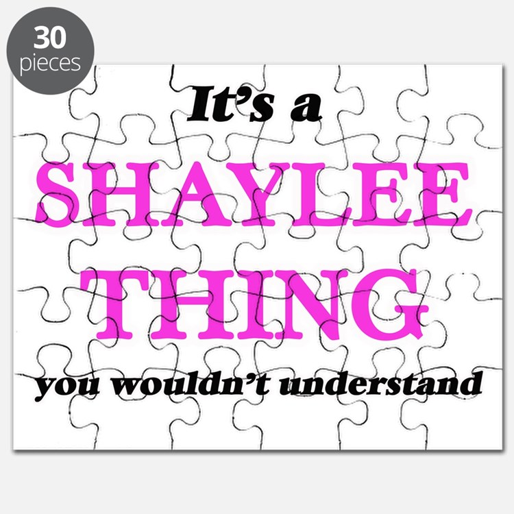 It's a Shaylee thing, you wouldn't Puzzle