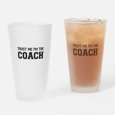 Trust Me I'm The Coach Drinking Glass