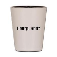 I Burp Shot Glass