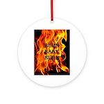 BURN, BABY, BURN™ Ornament (Round)