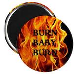 BURN, BABY, BURN™ Magnet