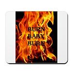 BURN, BABY, BURN™ Mousepad