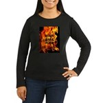 BURN, BABY, BURN™ Women's Long Sleeve Dark T-Shirt
