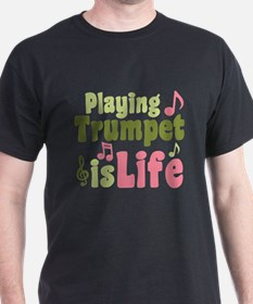 Playing Trumpet is Life T-Shirt