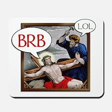 """BRB Jesus"" Mousepad"