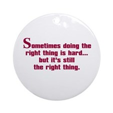 Doing the Right Thing Ornament (Round)