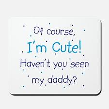 Cute Like Daddy Mousepad