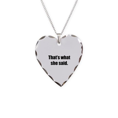 That's what she said. Necklace Heart Charm