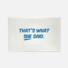 That's what SHE said. Rectangle Magnet