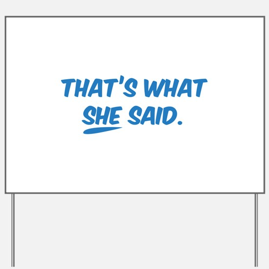 That's what SHE said. Yard Sign