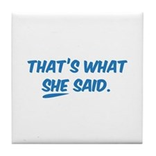 That's what SHE said. Tile Coaster