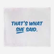 That's what SHE said. Throw Blanket