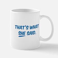 That's what SHE said. Mug