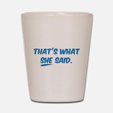 That's what SHE said. Shot Glass