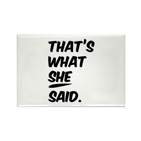 That's what SHE said. Rectangle Magnet (100 pack)