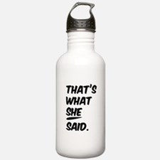 That's what SHE said. Water Bottle