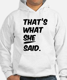 That's what SHE said. Hoodie