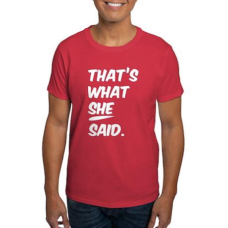 That's what SHE said. Dark T-Shirt