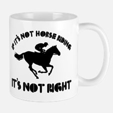 If it's not horse riding it's not right Mug