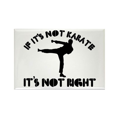 If it's not karate it's not right Rectangle Magnet