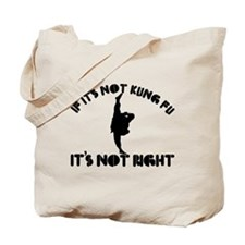 If it's not kungfu it's not right Tote Bag
