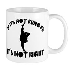 If it's not kungfu it's not right Small Mug