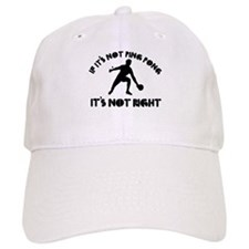 If it's not ping pong it's not right Baseball Cap