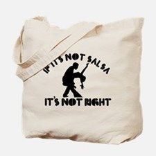 If it's not salsa it's not right Tote Bag
