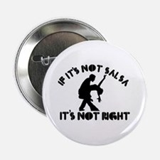 """If it's not salsa it's not right 2.25"""" Button (10"""