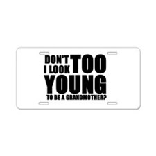 Too young to be a grandmother Aluminum License Pla