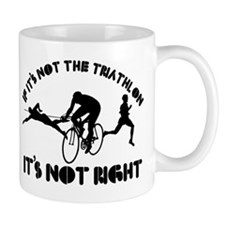 If it's not triathlon it's not right Mug